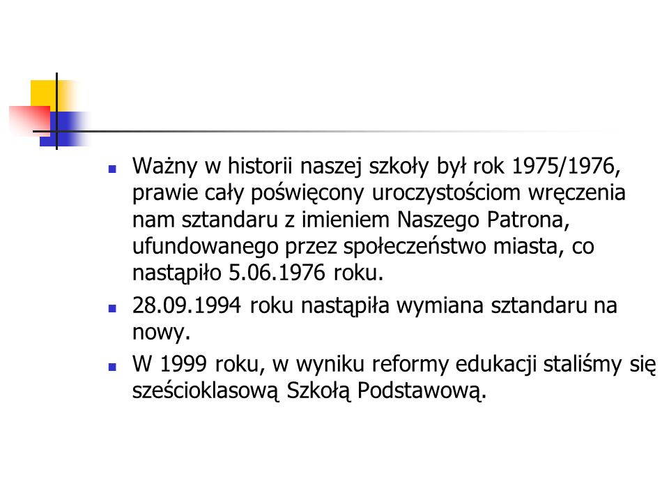 Ważny w historii naszej szkoły był rok 1975/1976, prawie cały poświęcony uroczystościom wręczenia nam sztandaru z imieniem Naszego Patrona, ufundowane