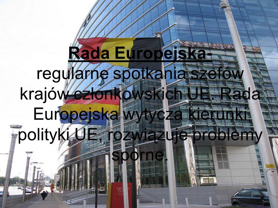 Rada Unii Europejskiej- organ decyzyjny i prawodawczy UE.