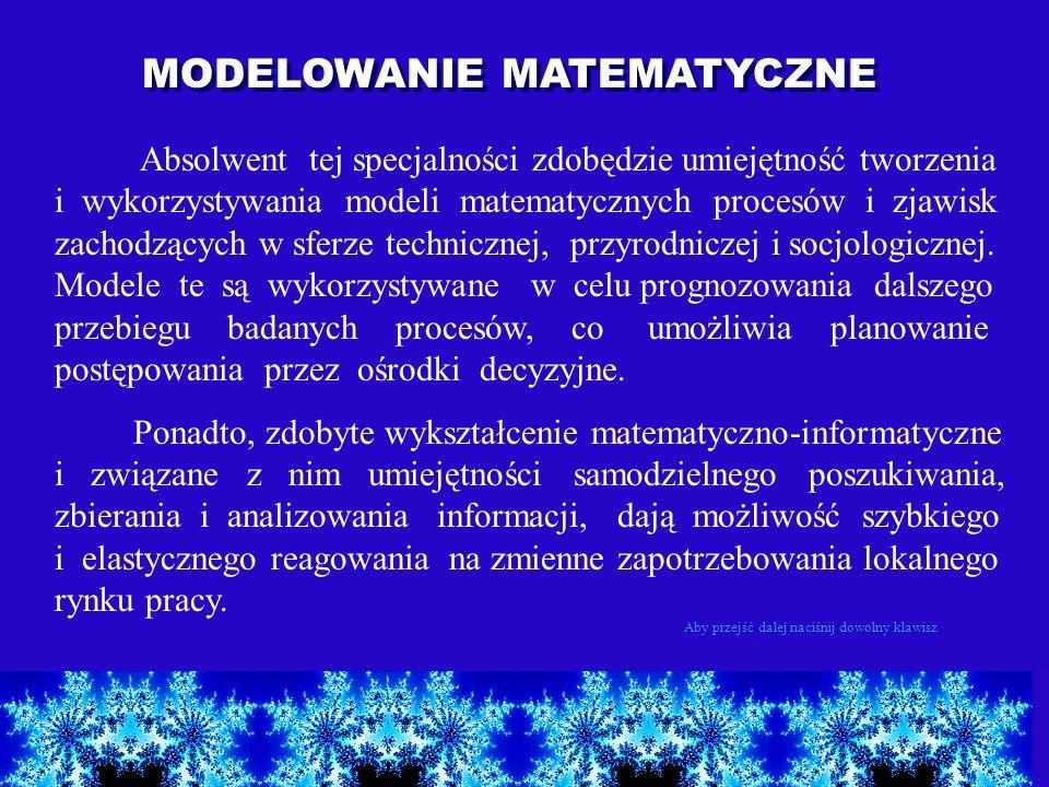 Absolwent tej specjalności zdobędzie umiejętność tworzenia i wykorzystywania modeli matematycznych procesów i zjawisk zachodzących w sferze techniczne