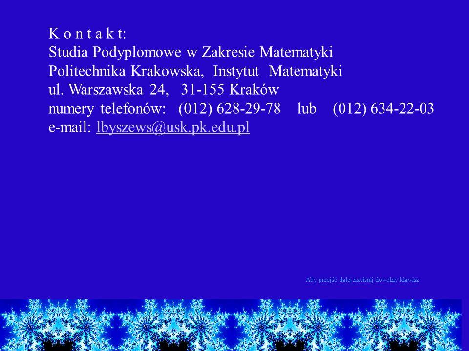 K o n t a k t: Studia Podyplomowe w Zakresie Matematyki Politechnika Krakowska, Instytut Matematyki ul. Warszawska 24, 31-155 Kraków numery telefonów: