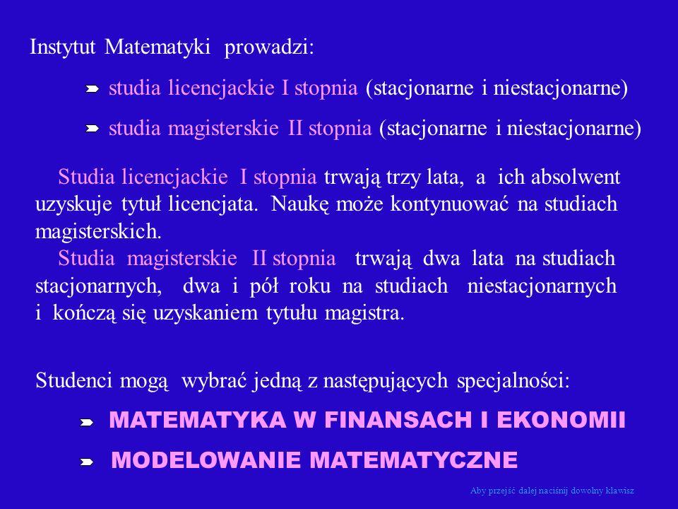 Instytut Matematyki prowadzi: studia licencjackie I stopnia (stacjonarne i niestacjonarne) studia magisterskie II stopnia (stacjonarne i niestacjonarn
