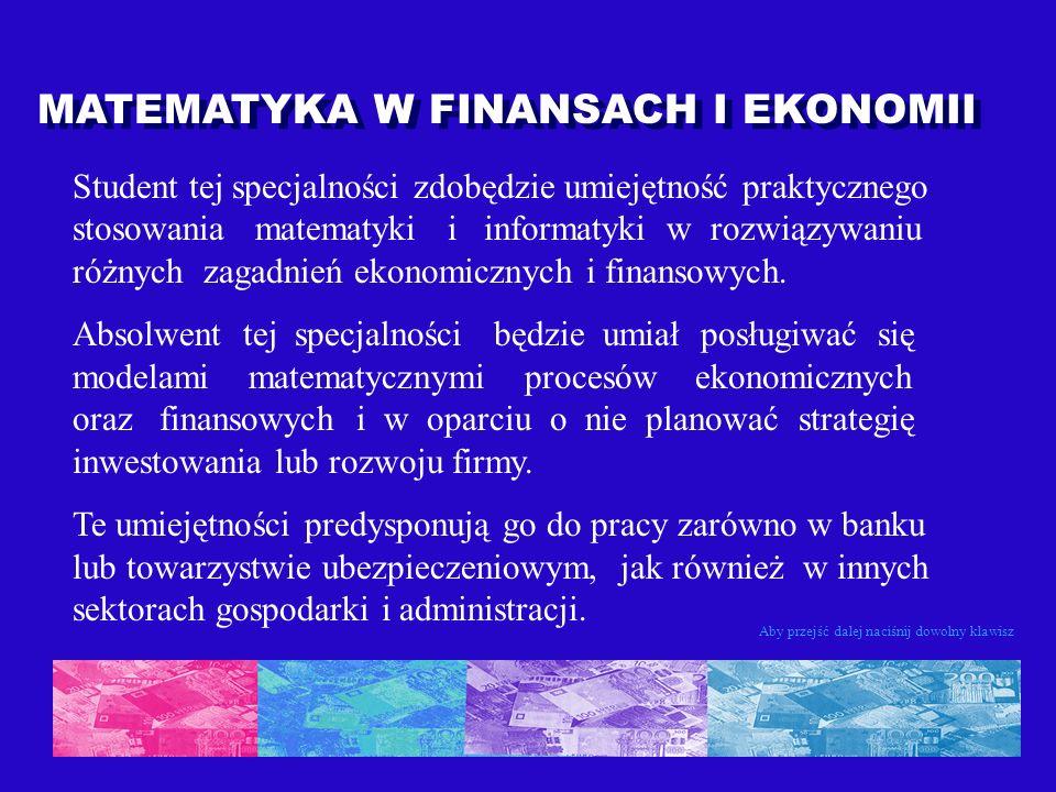 Student tej specjalności zdobędzie umiejętność praktycznego stosowania matematyki i informatyki w rozwiązywaniu różnych zagadnień ekonomicznych i fina