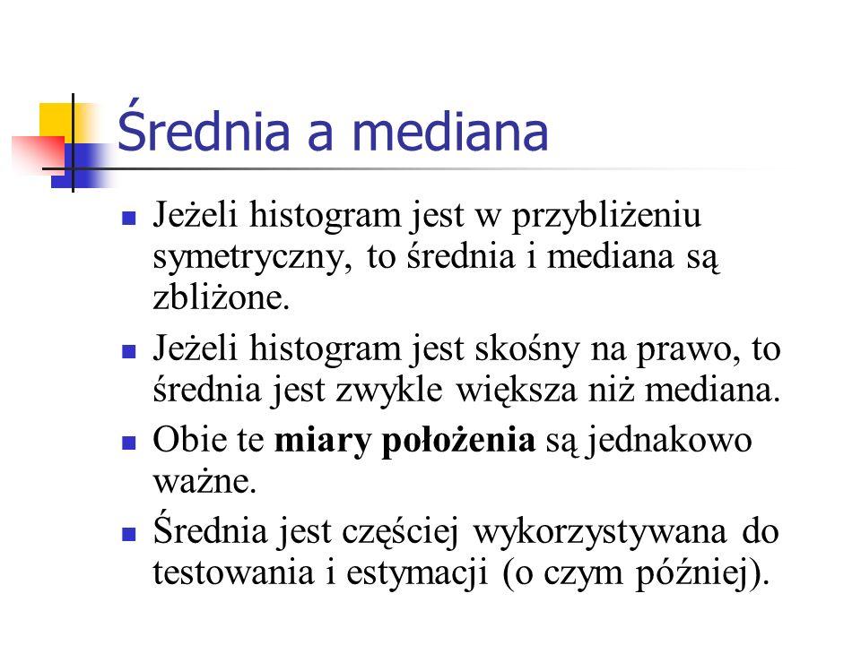 Średnia a mediana Jeżeli histogram jest w przybliżeniu symetryczny, to średnia i mediana są zbliżone. Jeżeli histogram jest skośny na prawo, to średni