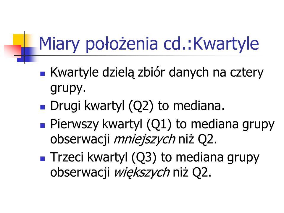Miary położenia cd.:Kwartyle Kwartyle dzielą zbiór danych na cztery grupy. Drugi kwartyl (Q2) to mediana. Pierwszy kwartyl (Q1) to mediana grupy obser