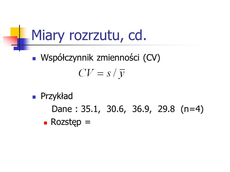 Miary rozrzutu, cd. Współczynnik zmienności (CV) Przykład Dane : 35.1, 30.6, 36.9, 29.8 (n=4) Rozstęp =