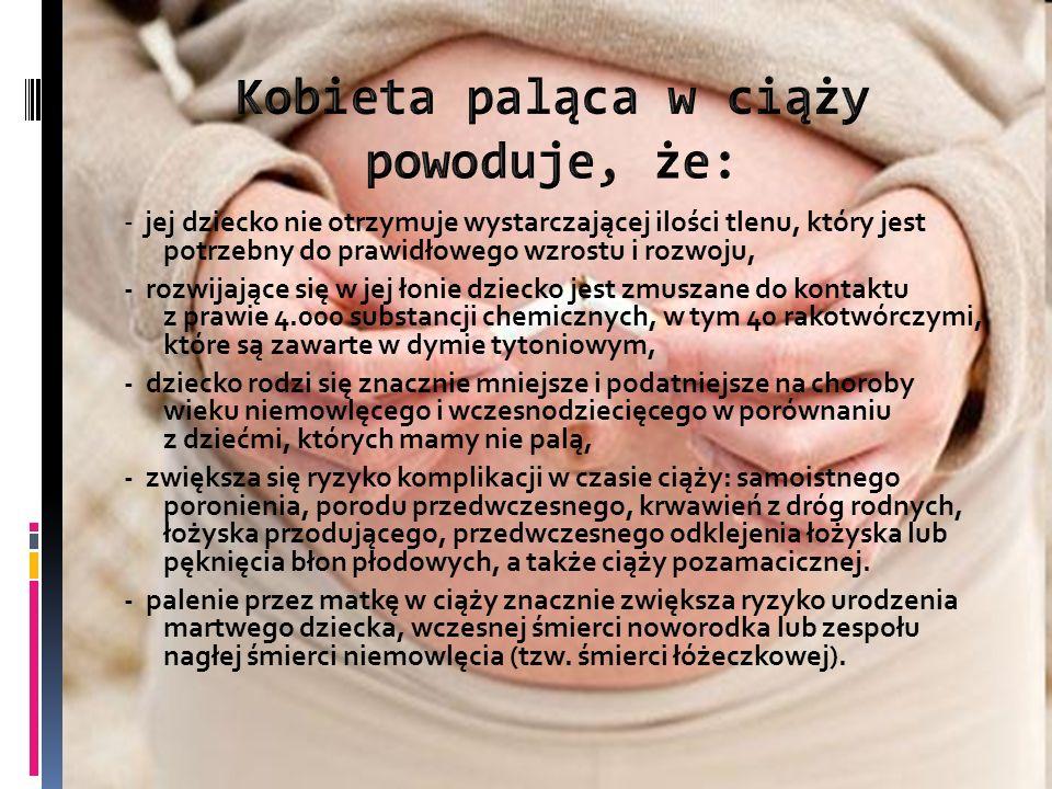 - jej dziecko nie otrzymuje wystarczającej ilości tlenu, który jest potrzebny do prawidłowego wzrostu i rozwoju, - rozwijające się w jej łonie dziecko