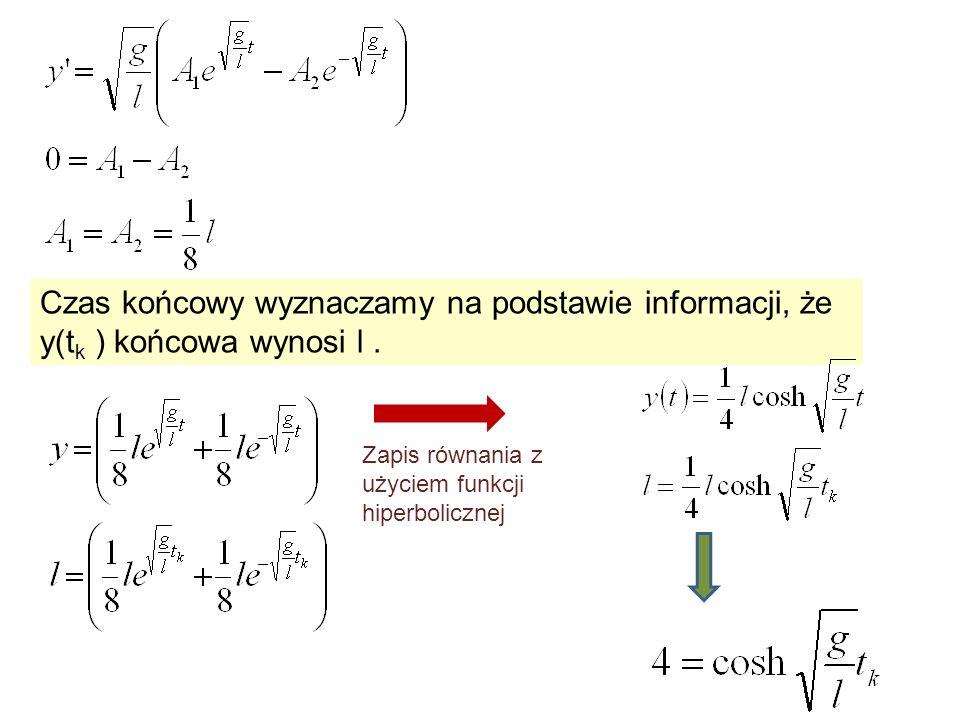 Czas końcowy wyznaczamy na podstawie informacji, że y(t k ) końcowa wynosi l. Zapis równania z użyciem funkcji hiperbolicznej