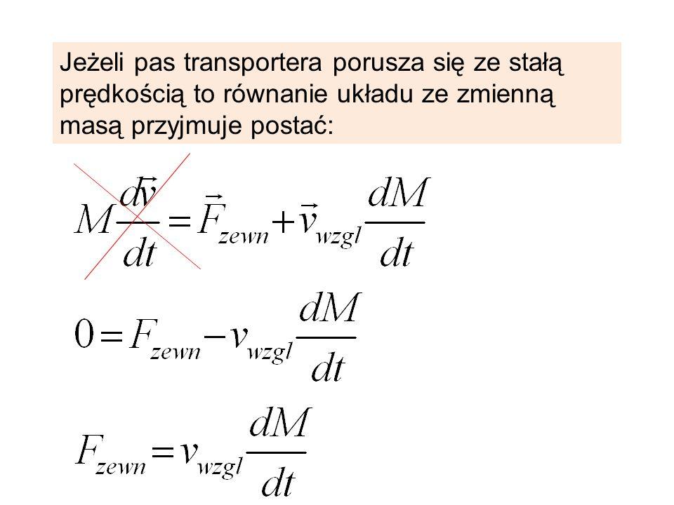 Jeżeli pas transportera porusza się ze stałą prędkością to równanie układu ze zmienną masą przyjmuje postać: