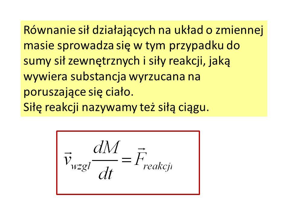 Równanie sił działających na układ o zmiennej masie sprowadza się w tym przypadku do sumy sił zewnętrznych i siły reakcji, jaką wywiera substancja wyr