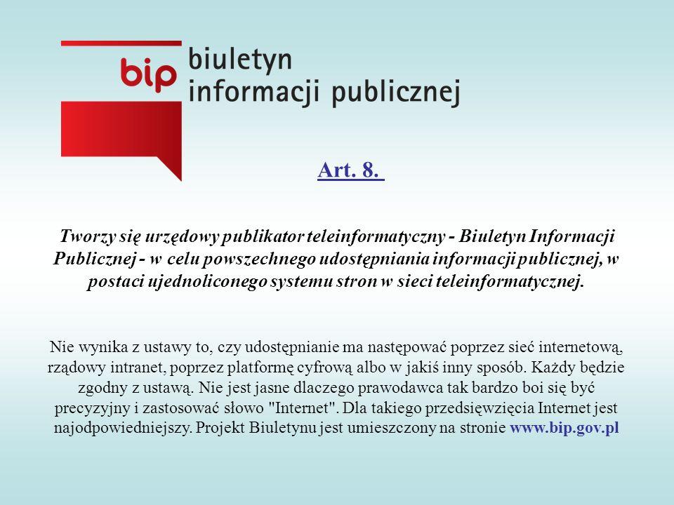 Art. 8. Tworzy się urzędowy publikator teleinformatyczny - Biuletyn Informacji Publicznej - w celu powszechnego udostępniania informacji publicznej, w