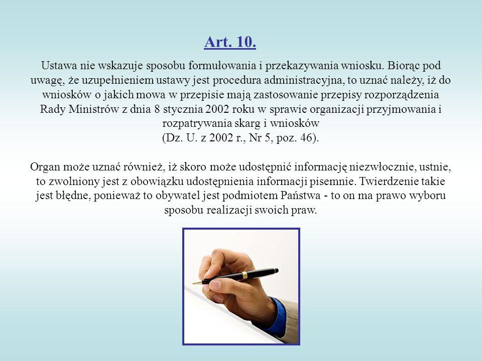 Art. 10. Ustawa nie wskazuje sposobu formułowania i przekazywania wniosku. Biorąc pod uwagę, że uzupełnieniem ustawy jest procedura administracyjna, t