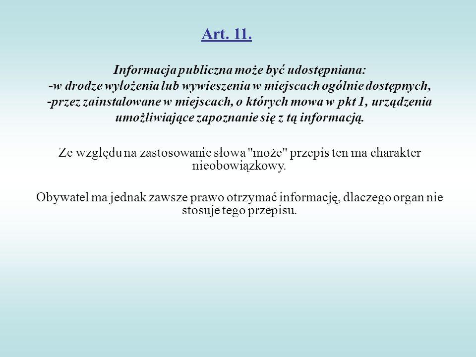 Art. 11. Informacja publiczna może być udostępniana: -w drodze wyłożenia lub wywieszenia w miejscach ogólnie dostępnych, -przez zainstalowane w miejsc