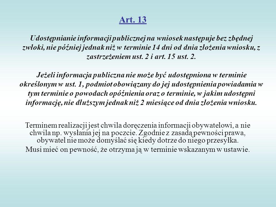 Art. 13 Udostępnianie informacji publicznej na wniosek następuje bez zbędnej zwłoki, nie później jednak niż w terminie 14 dni od dnia złożenia wniosku