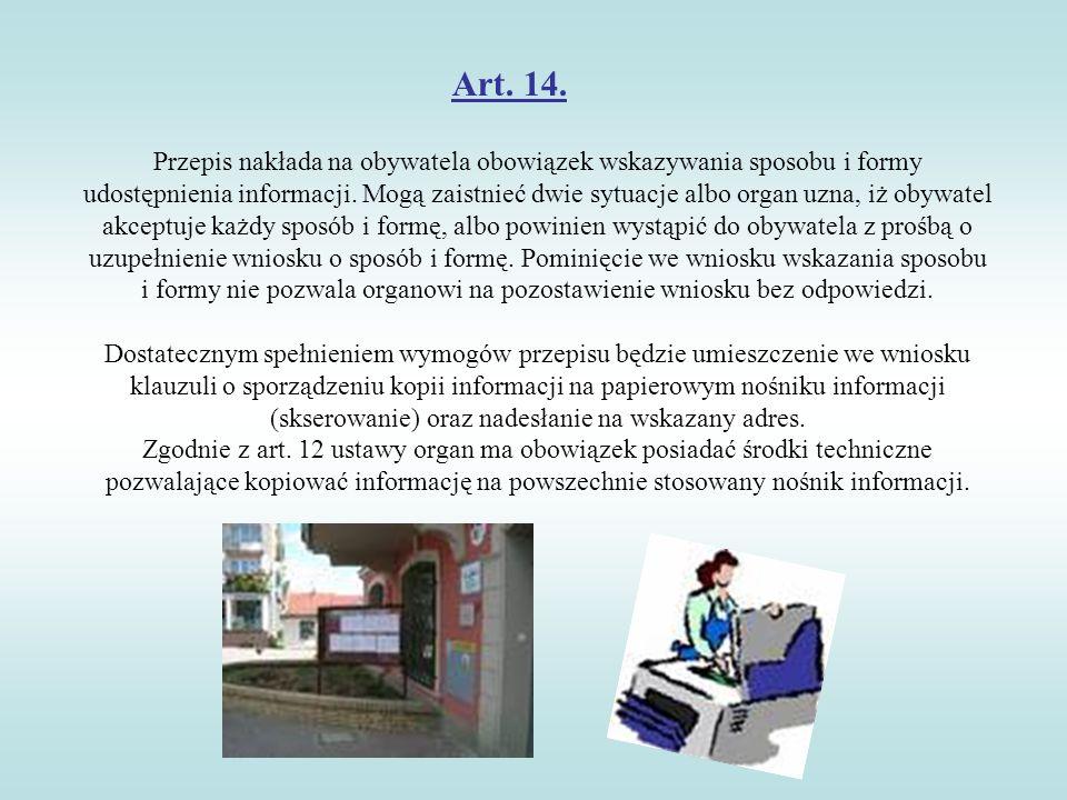 Art. 14. Przepis nakłada na obywatela obowiązek wskazywania sposobu i formy udostępnienia informacji. Mogą zaistnieć dwie sytuacje albo organ uzna, iż