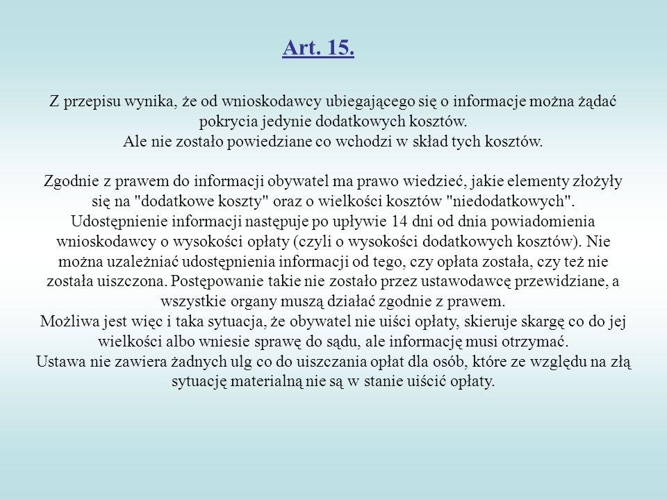 Art. 15. Z przepisu wynika, że od wnioskodawcy ubiegającego się o informacje można żądać pokrycia jedynie dodatkowych kosztów. Ale nie zostało powiedz