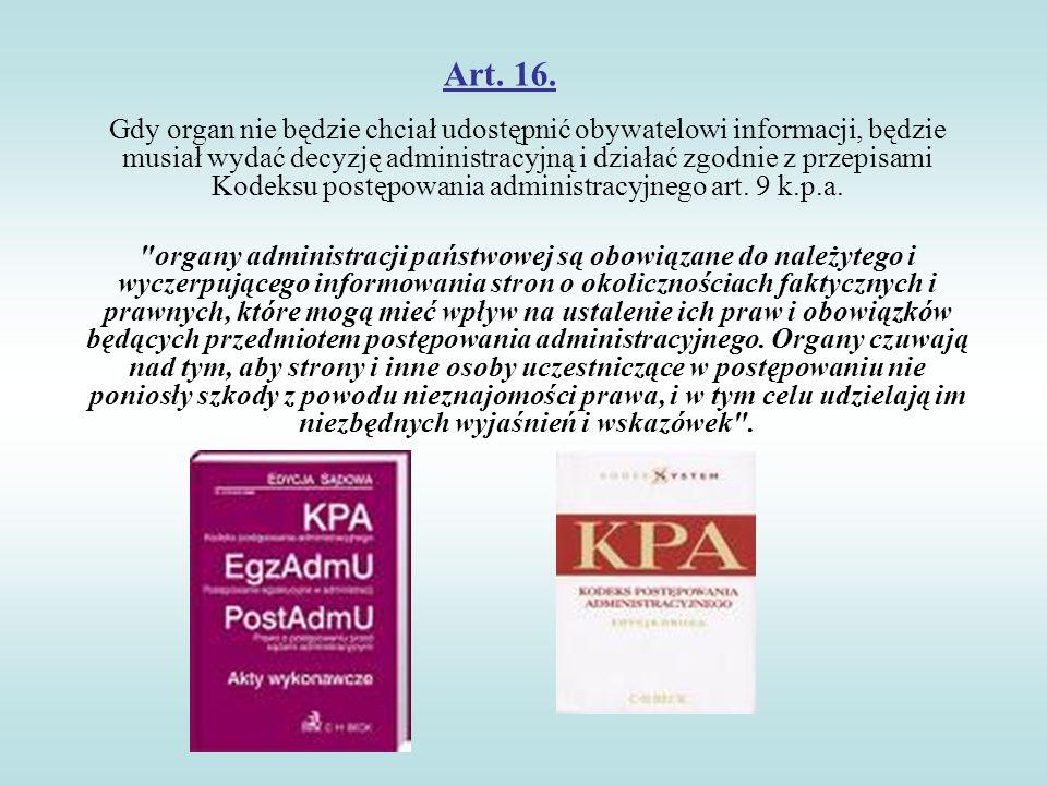Art. 16. Gdy organ nie będzie chciał udostępnić obywatelowi informacji, będzie musiał wydać decyzję administracyjną i działać zgodnie z przepisami Kod