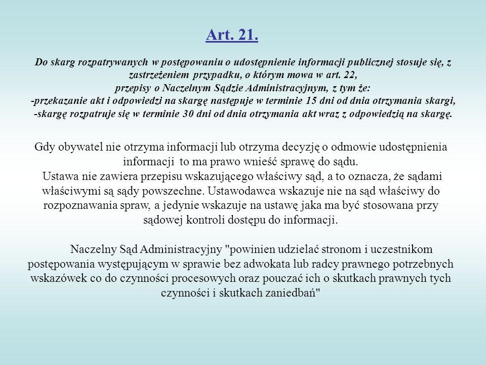 Art. 21. Do skarg rozpatrywanych w postępowaniu o udostępnienie informacji publicznej stosuje się, z zastrzeżeniem przypadku, o którym mowa w art. 22,