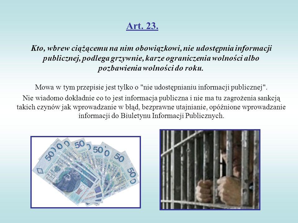 Art. 23. Kto, wbrew ciążącemu na nim obowiązkowi, nie udostępnia informacji publicznej, podlega grzywnie, karze ograniczenia wolności albo pozbawienia