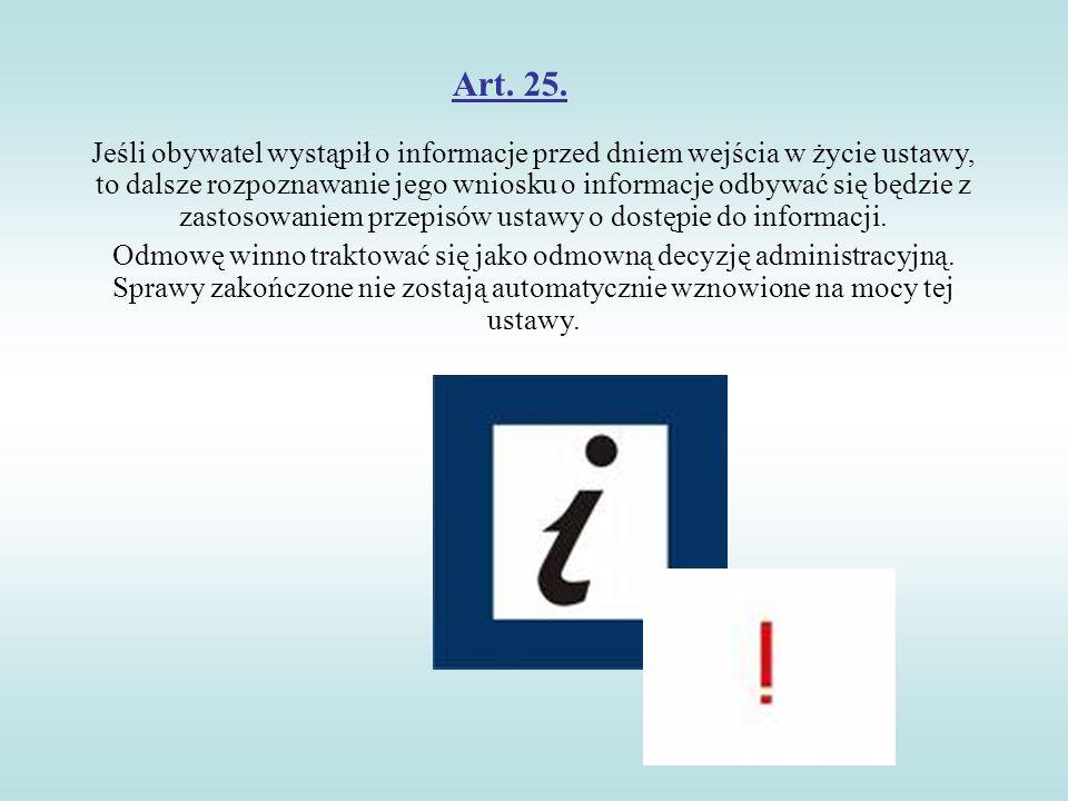 Art. 25. Jeśli obywatel wystąpił o informacje przed dniem wejścia w życie ustawy, to dalsze rozpoznawanie jego wniosku o informacje odbywać się będzie