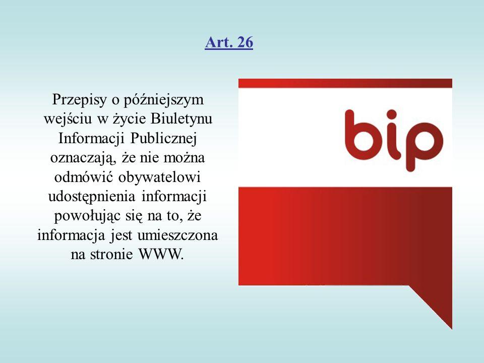 Art. 26 Przepisy o późniejszym wejściu w życie Biuletynu Informacji Publicznej oznaczają, że nie można odmówić obywatelowi udostępnienia informacji po