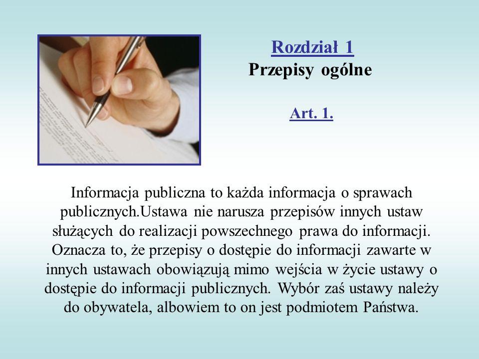 Rozdział 1 Przepisy ogólne Art. 1. Informacja publiczna to każda informacja o sprawach publicznych.Ustawa nie narusza przepisów innych ustaw służących