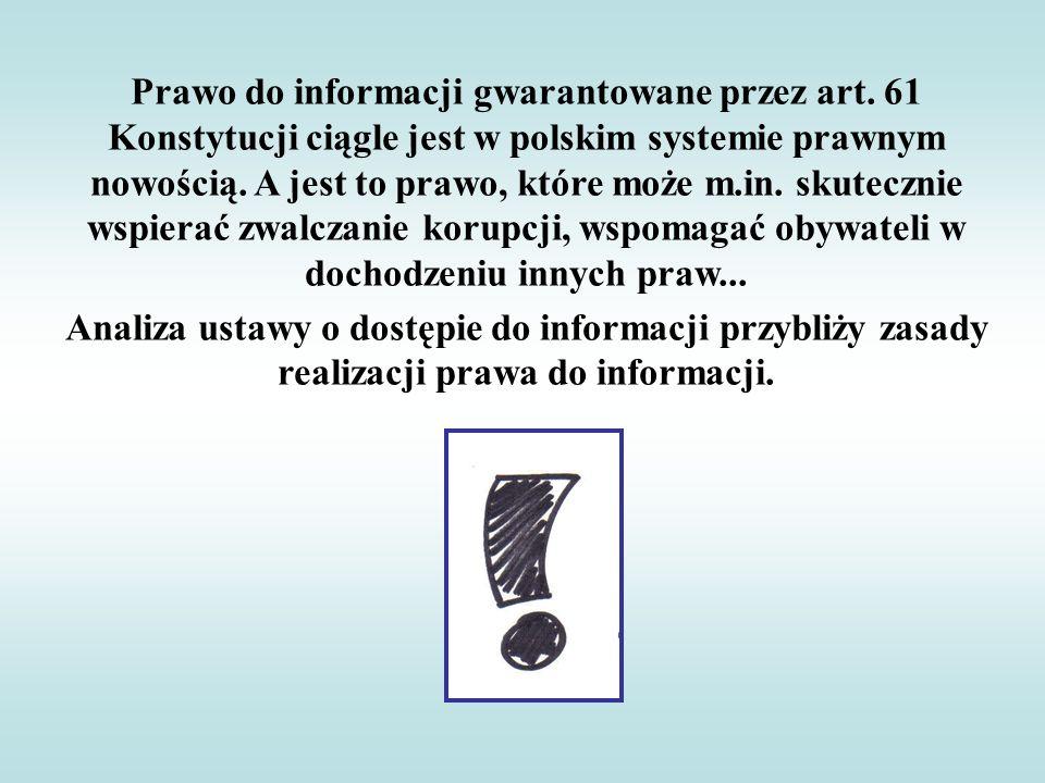 Prawo do informacji gwarantowane przez art. 61 Konstytucji ciągle jest w polskim systemie prawnym nowością. A jest to prawo, które może m.in. skuteczn