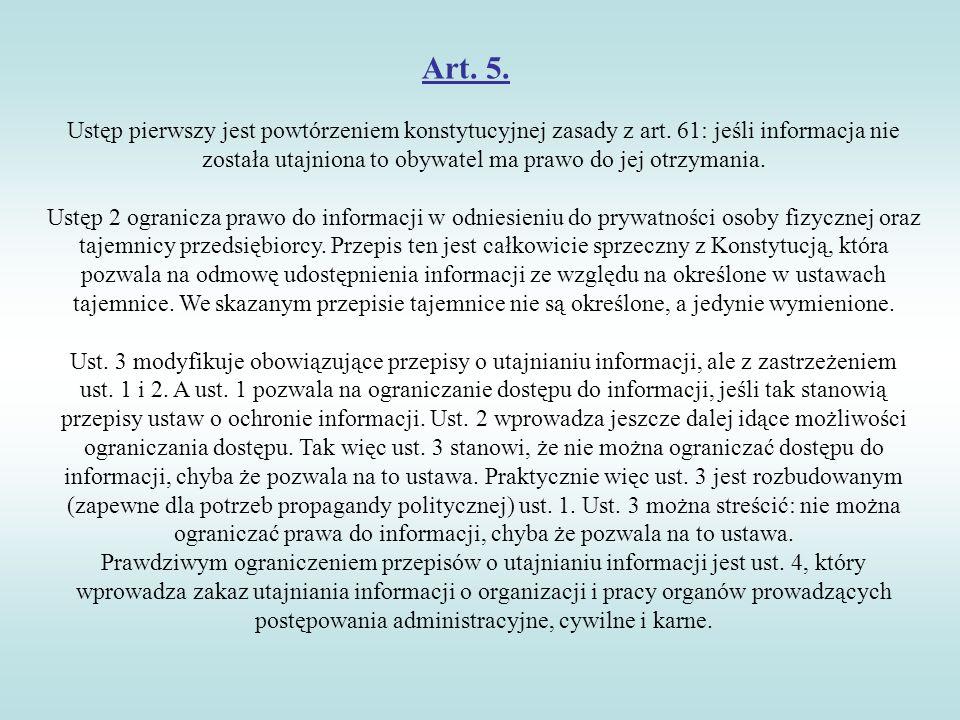 Art. 5. Ustęp pierwszy jest powtórzeniem konstytucyjnej zasady z art. 61: jeśli informacja nie została utajniona to obywatel ma prawo do jej otrzymani