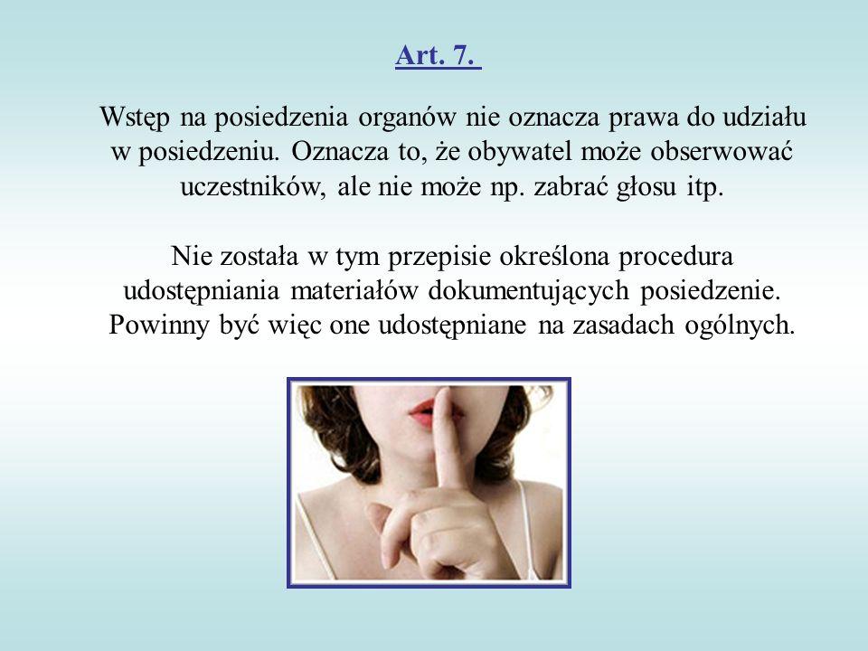 Art. 7. Wstęp na posiedzenia organów nie oznacza prawa do udziału w posiedzeniu. Oznacza to, że obywatel może obserwować uczestników, ale nie może np.