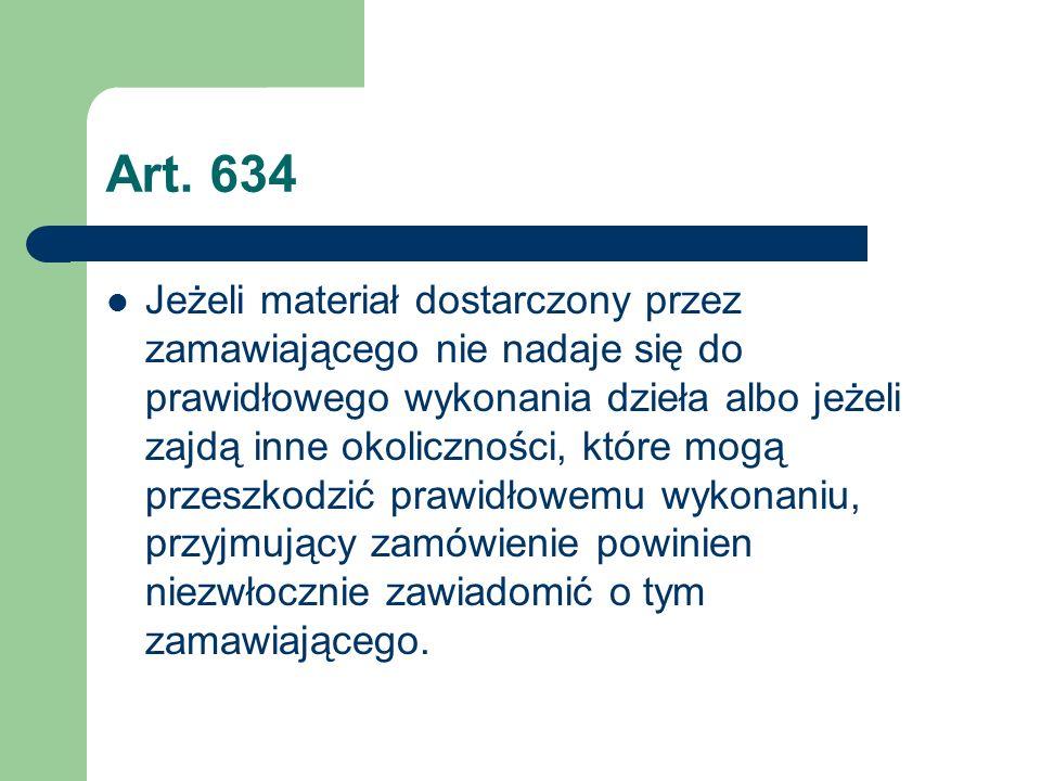 Art. 634 Jeżeli materiał dostarczony przez zamawiającego nie nadaje się do prawidłowego wykonania dzieła albo jeżeli zajdą inne okoliczności, które mo