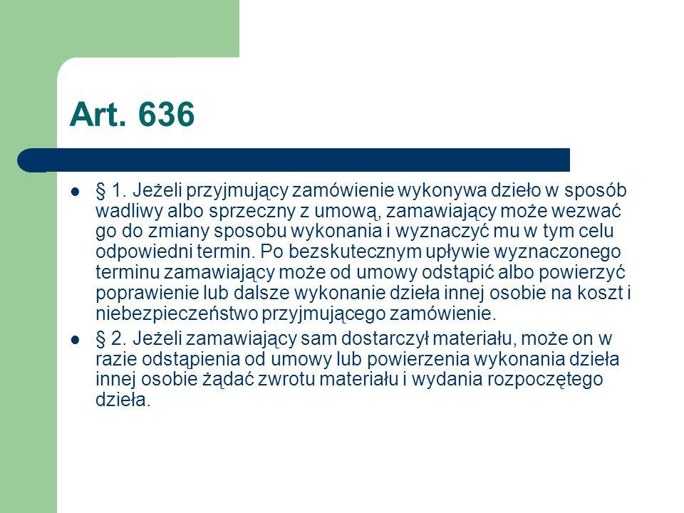 Art. 636 § 1. Jeżeli przyjmujący zamówienie wykonywa dzieło w sposób wadliwy albo sprzeczny z umową, zamawiający może wezwać go do zmiany sposobu wyko