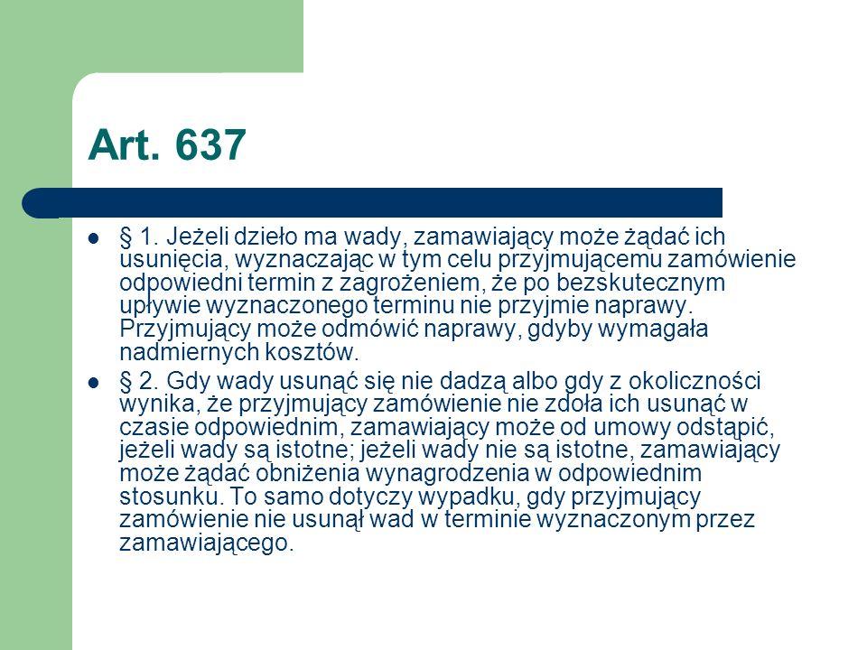 Art. 637 § 1. Jeżeli dzieło ma wady, zamawiający może żądać ich usunięcia, wyznaczając w tym celu przyjmującemu zamówienie odpowiedni termin z zagroże