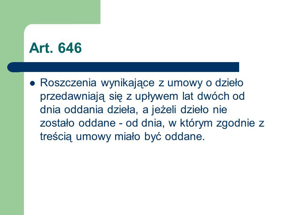 Art. 646 Roszczenia wynikające z umowy o dzieło przedawniają się z upływem lat dwóch od dnia oddania dzieła, a jeżeli dzieło nie zostało oddane - od d