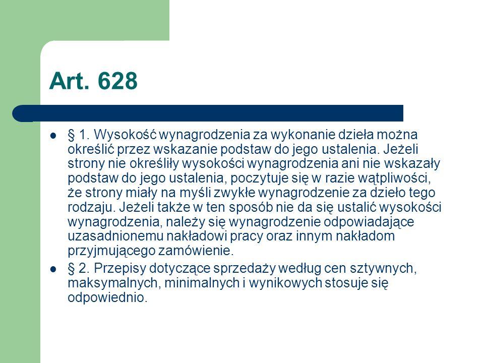 Art. 628 § 1. Wysokość wynagrodzenia za wykonanie dzieła można określić przez wskazanie podstaw do jego ustalenia. Jeżeli strony nie określiły wysokoś