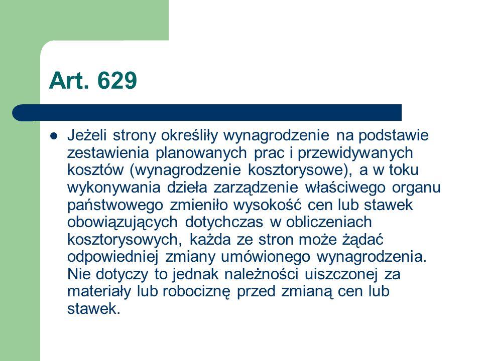 Art. 629 Jeżeli strony określiły wynagrodzenie na podstawie zestawienia planowanych prac i przewidywanych kosztów (wynagrodzenie kosztorysowe), a w to