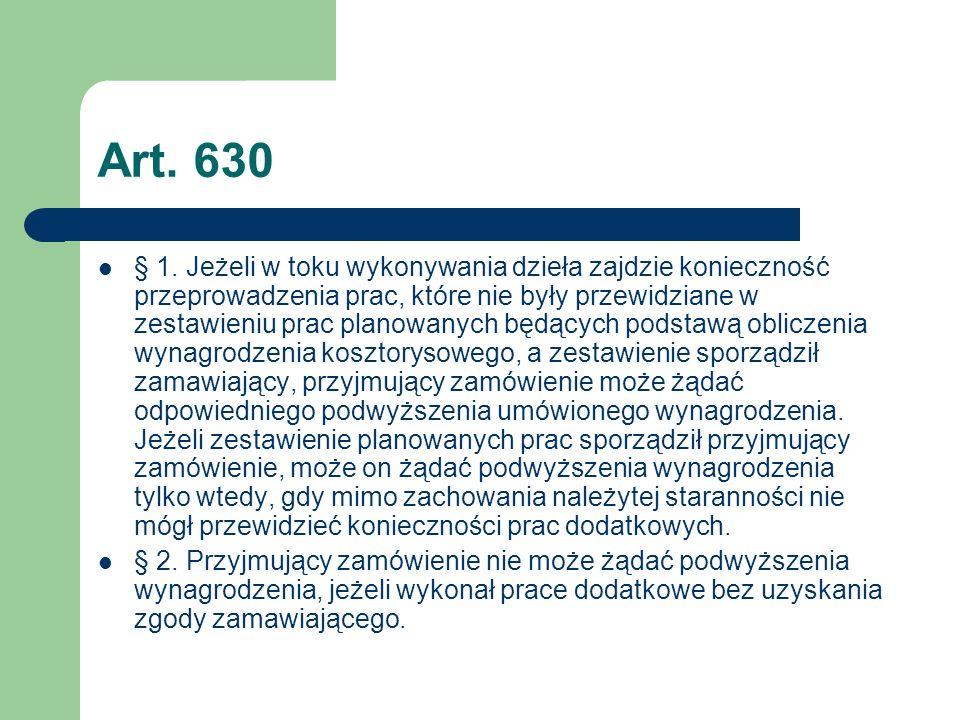 Art. 630 § 1. Jeżeli w toku wykonywania dzieła zajdzie konieczność przeprowadzenia prac, które nie były przewidziane w zestawieniu prac planowanych bę