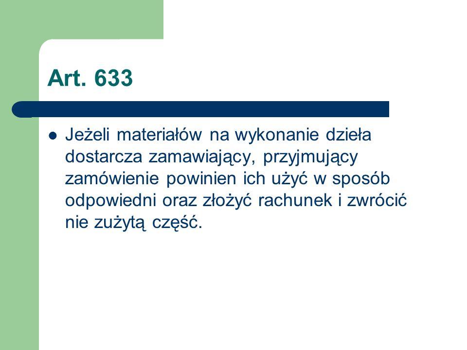 Art. 633 Jeżeli materiałów na wykonanie dzieła dostarcza zamawiający, przyjmujący zamówienie powinien ich użyć w sposób odpowiedni oraz złożyć rachune