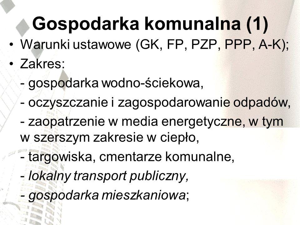 Gospodarka komunalna (1) Warunki ustawowe (GK, FP, PZP, PPP, A-K); Zakres: - gospodarka wodno-ściekowa, - oczyszczanie i zagospodarowanie odpadów, - z
