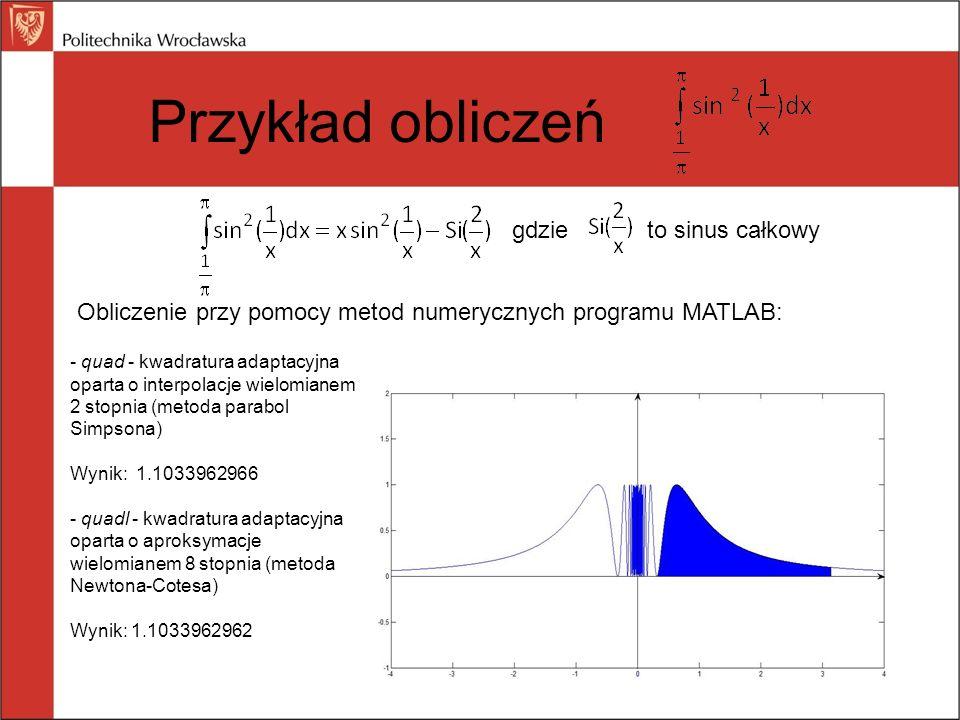 gdzieto sinus całkowy Obliczenie przy pomocy metod numerycznych programu MATLAB: - quad - kwadratura adaptacyjna oparta o interpolacje wielomianem 2 s