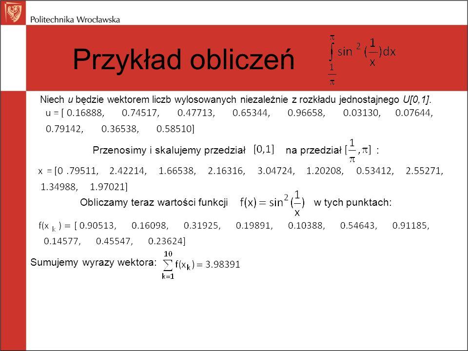 Przykład obliczeń Niech u będzie wektorem liczb wylosowanych niezależnie z rozkładu jednostajnego U[0,1].
