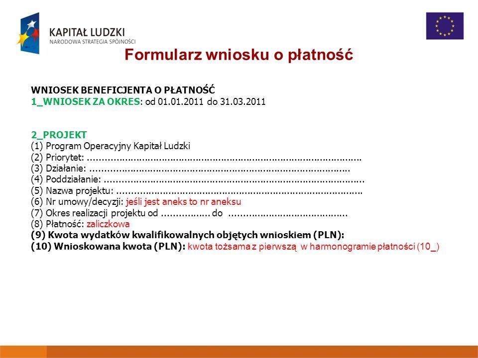 Formularz wniosku o płatność WNIOSEK BENEFICJENTA O PŁATNOŚĆ 1_WNIOSEK ZA OKRES: od 01.01.2011 do 31.03.2011 2_PROJEKT (1) Program Operacyjny Kapitał