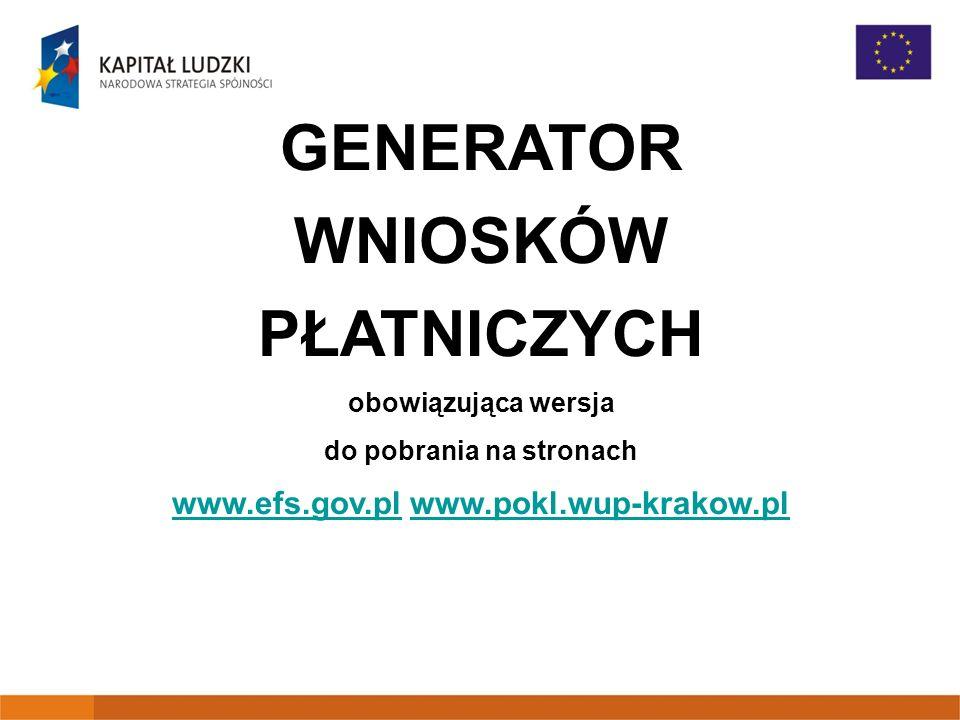 GENERATOR WNIOSKÓW PŁATNICZYCH obowiązująca wersja do pobrania na stronach www.efs.gov.plwww.efs.gov.pl www.pokl.wup-krakow.plwww.pokl.wup-krakow.pl