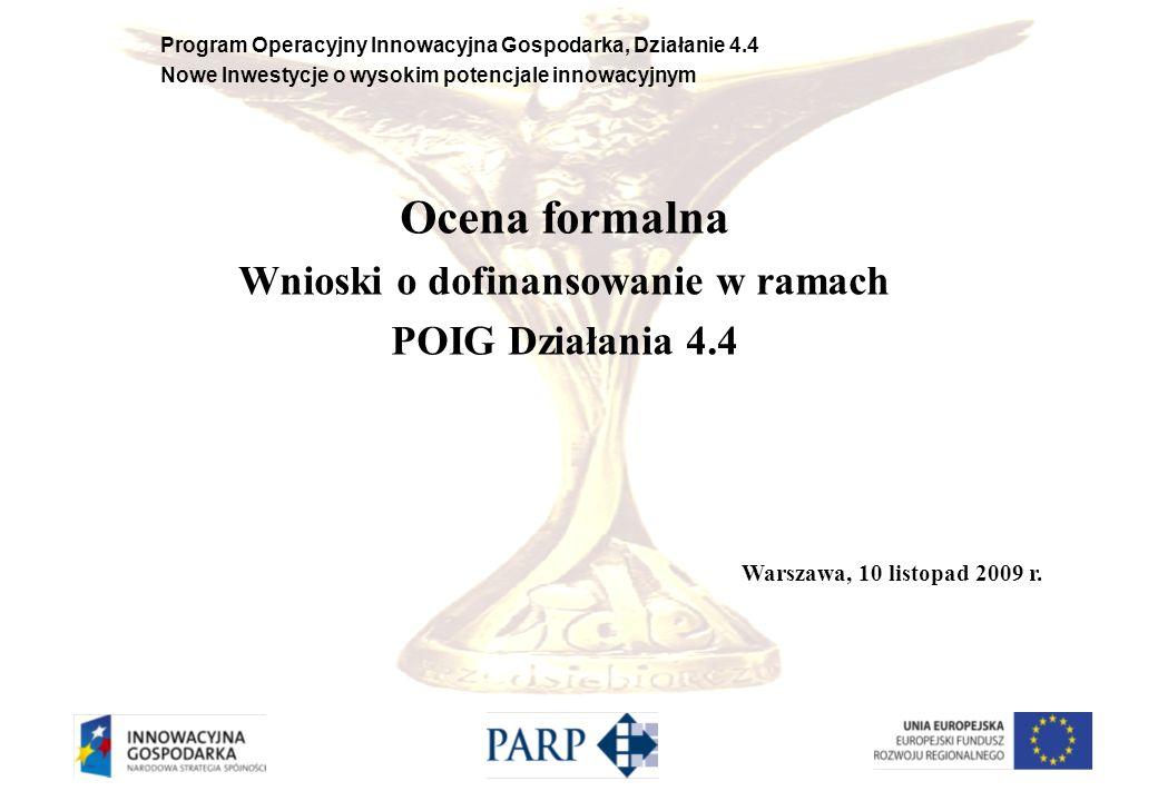 Program Operacyjny Innowacyjna Gospodarka, Działanie 4.4 Nowe Inwestycje o wysokim potencjale innowacyjnym Ocena formalna Wnioski o dofinansowanie w r