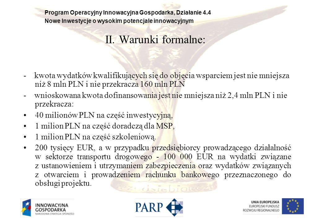 Program Operacyjny Innowacyjna Gospodarka, Działanie 4.4 Nowe Inwestycje o wysokim potencjale innowacyjnym II. Warunki formalne: - kwota wydatków kwal