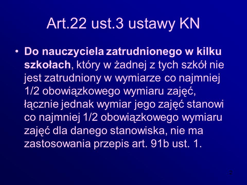 2 Art.22 ust.3 ustawy KN Do nauczyciela zatrudnionego w kilku szkołach, który w żadnej z tych szkół nie jest zatrudniony w wymiarze co najmniej 1/2 ob