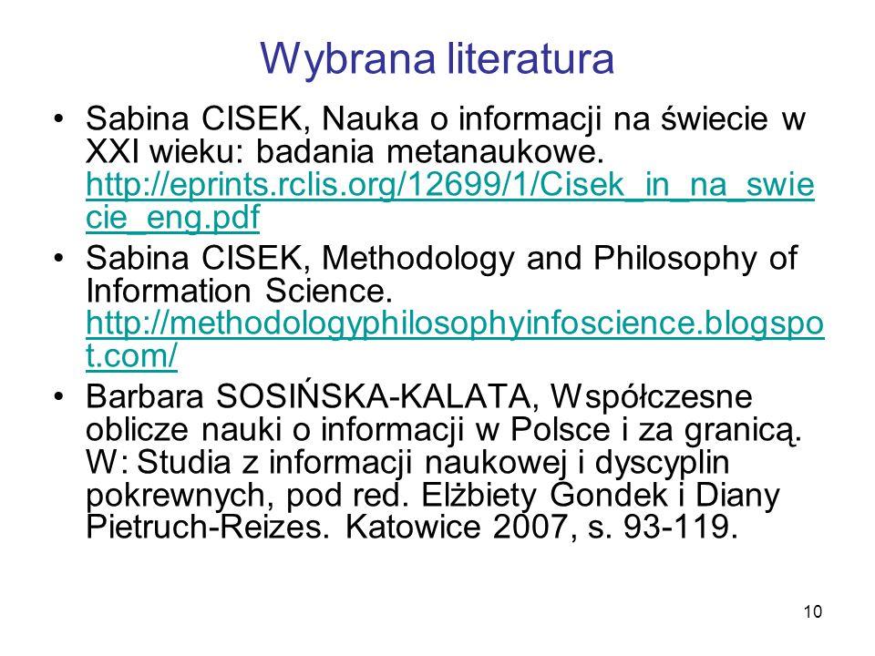 10 Wybrana literatura Sabina CISEK, Nauka o informacji na świecie w XXI wieku: badania metanaukowe. http://eprints.rclis.org/12699/1/Cisek_in_na_swie
