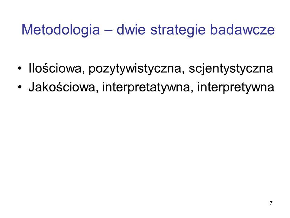 7 Metodologia – dwie strategie badawcze Ilościowa, pozytywistyczna, scjentystyczna Jakościowa, interpretatywna, interpretywna