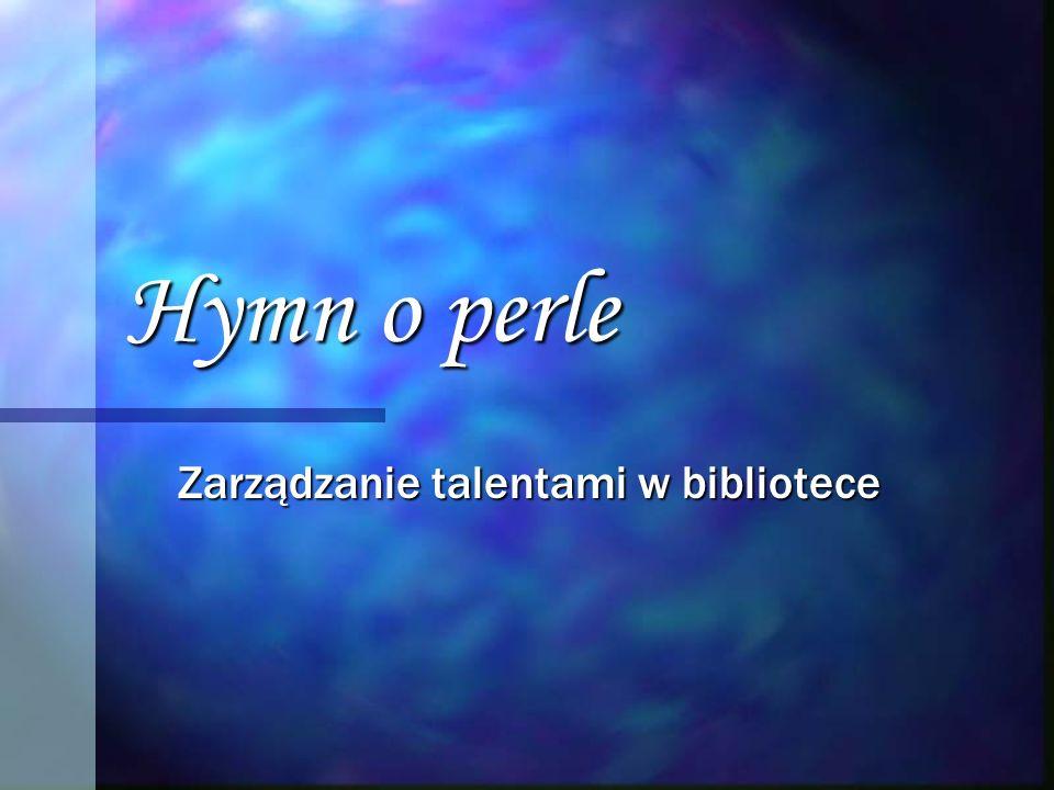 Hymn o perle Zarządzanie talentami w bibliotece