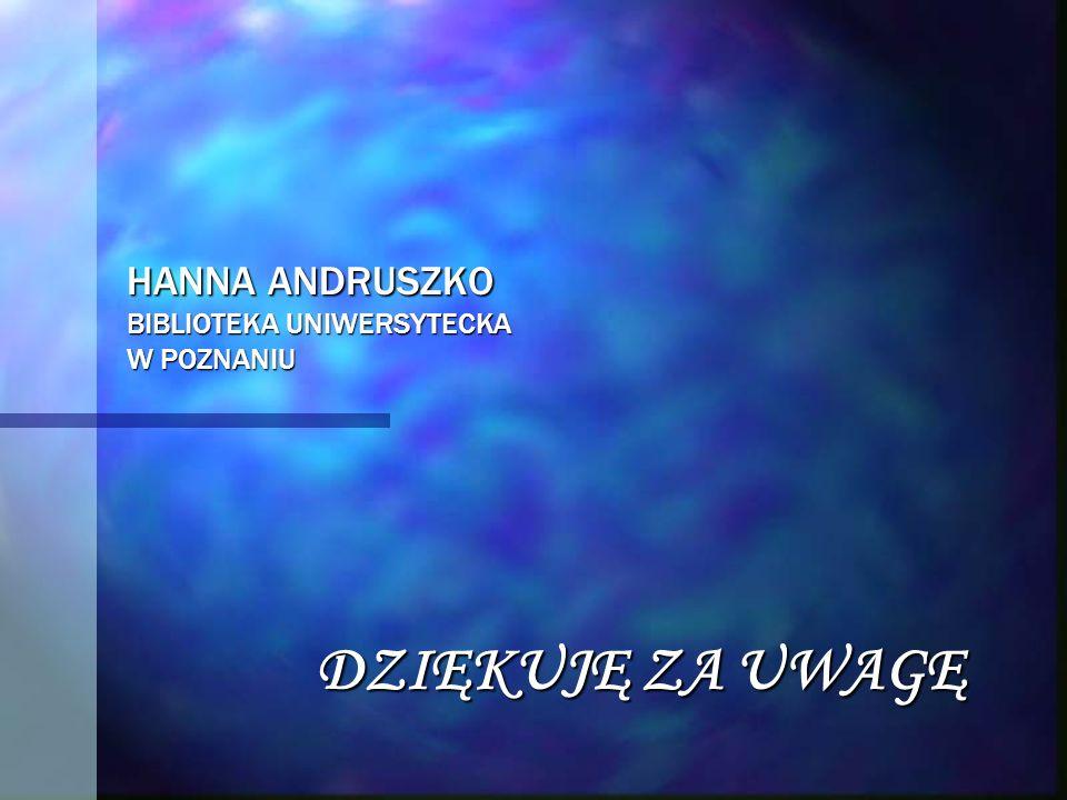 HANNA ANDRUSZKO BIBLIOTEKA UNIWERSYTECKA W POZNANIU DZIĘKUJĘ ZA UWAGĘ