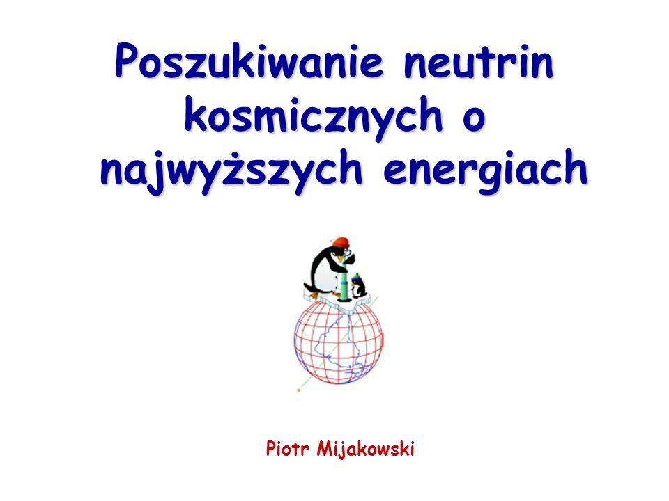 Poszukiwanie neutrin kosmicznych o najwyższych energiach Piotr Mijakowski