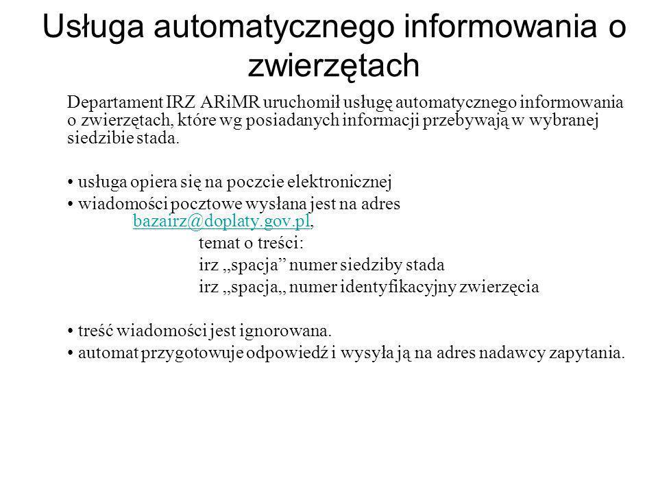 Usługa automatycznego informowania o zwierzętach Departament IRZ ARiMR uruchomił usługę automatycznego informowania o zwierzętach, które wg posiadanyc